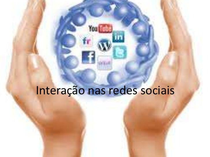 Interação nas redes sociais <br />