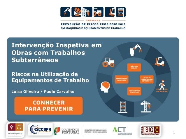 Intervenção Inspetiva em Obras com Trabalhos Subterrâneos Riscos na Utilização de Equipamentos de Trabalho Luísa Oliveira ...