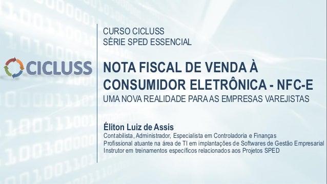 CURSO CICLUSS SÉRIE SPED ESSENCIAL NOTA FISCAL DE VENDA À CONSUMIDOR ELETRÔNICA - NFC-E UMA NOVA REALIDADE PARAAS EMPRESAS...