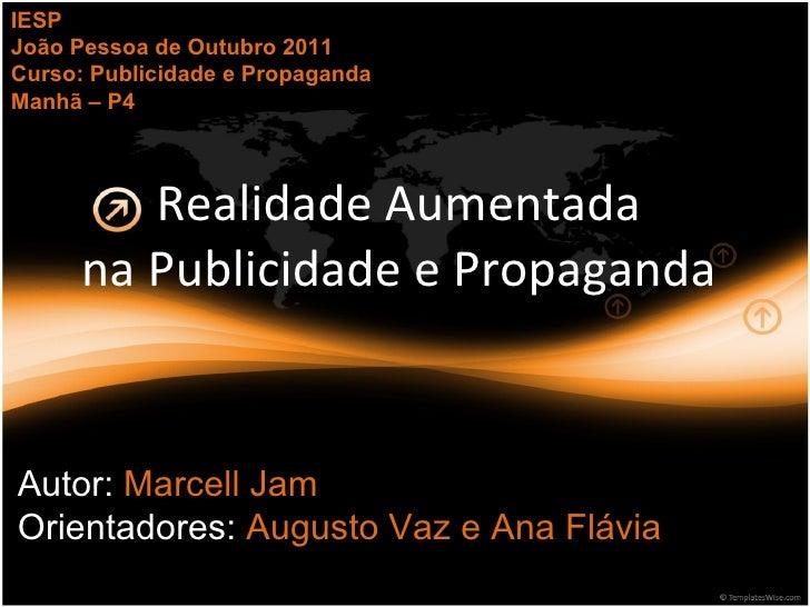 Realidade Aumentada na Publicidade e Propaganda Autor:  Marcell Jam Orientadores:  Augusto Vaz e Ana Flávia IESP João Pess...
