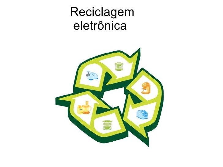 Reciclagem  eletrônica