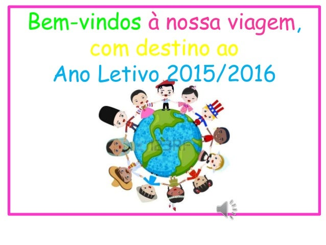 Bem-vindos à nossa viagem, com destino ao Ano Letivo 2015/2016