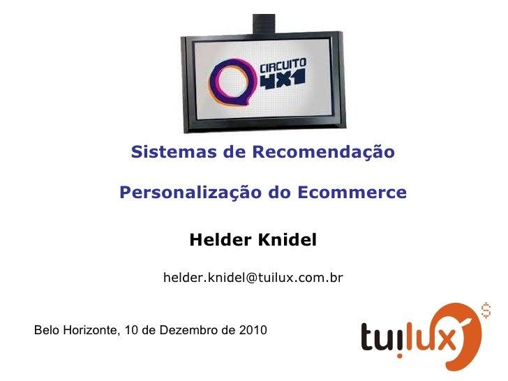 Sistemas de Recomendação Personalização do Ecommerce Helder Knidel [email_address] Belo Horizonte, 10 de Dezembro de 2010