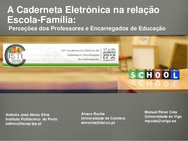 A Caderneta Eletrónica na relação Escola-Família: Perceções dos Professores e Encarregados de Educação António José Abreu ...