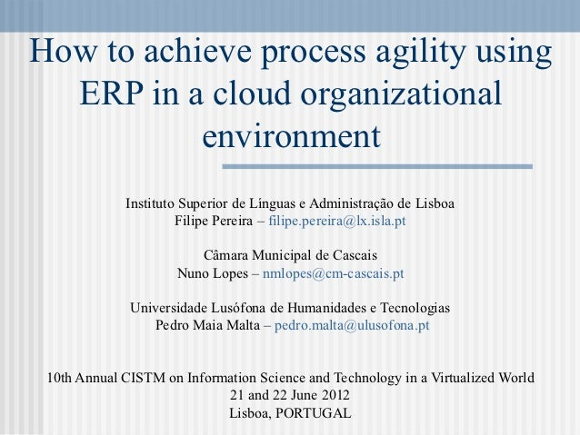 How to achieve process agility using  ERP in a cloud organizational           environment             Instituto Superior d...