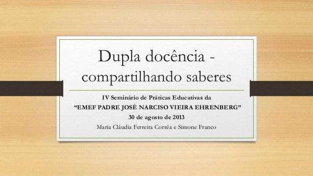 """Dupla docência compartilhando saberes IV Seminário de Práticas Educativas da """"EMEF PADRE JOSÉ NARCISO VIEIRA EHRENBERG"""" 30..."""