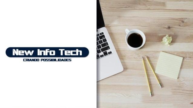 Olá! Nós somos a New Info Tech 2 A New Info Tech é uma empresa de Tecnologia da Informação, uma FinTech de Gestão Financei...