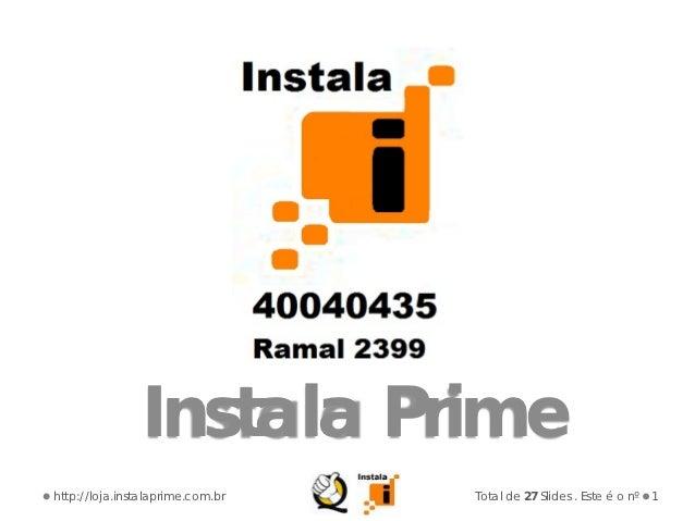 Instala Primehttp://loja.instalaprime.com.br   Total de 27 Slides . Este é o nº   1