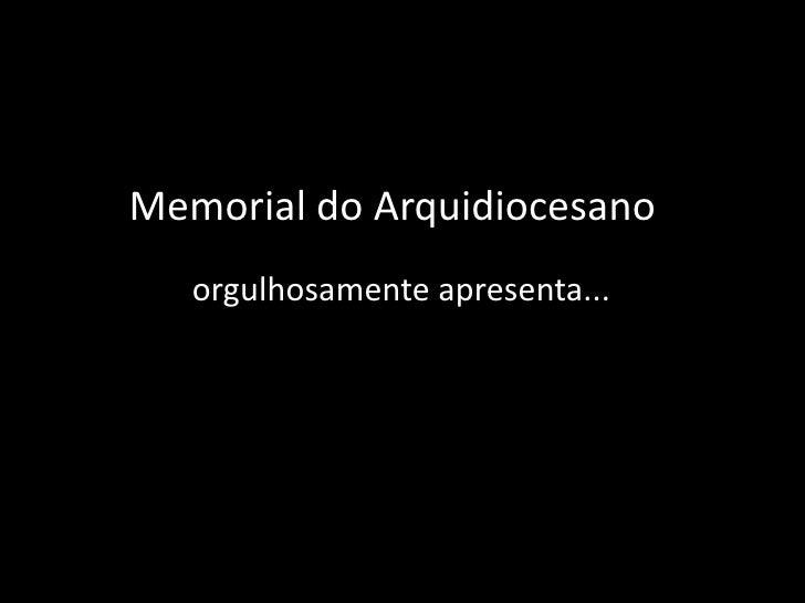Memorial do Arquidiocesano <br />orgulhosamente apresenta...<br />