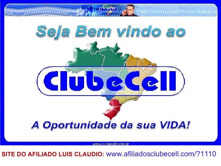 SITE DO AFILIADO LUIS CLAUDIO:  www.afiliadosclubecell.com/?1110