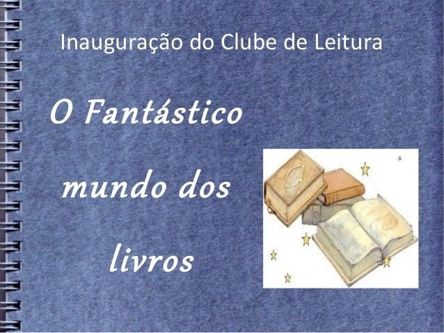 Inauguração do Clube de Leitura O Fantástico mundo dos livros