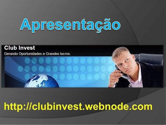 Club Invest:Somos um Grupo deEmpresários unidos com umproposito em comum.