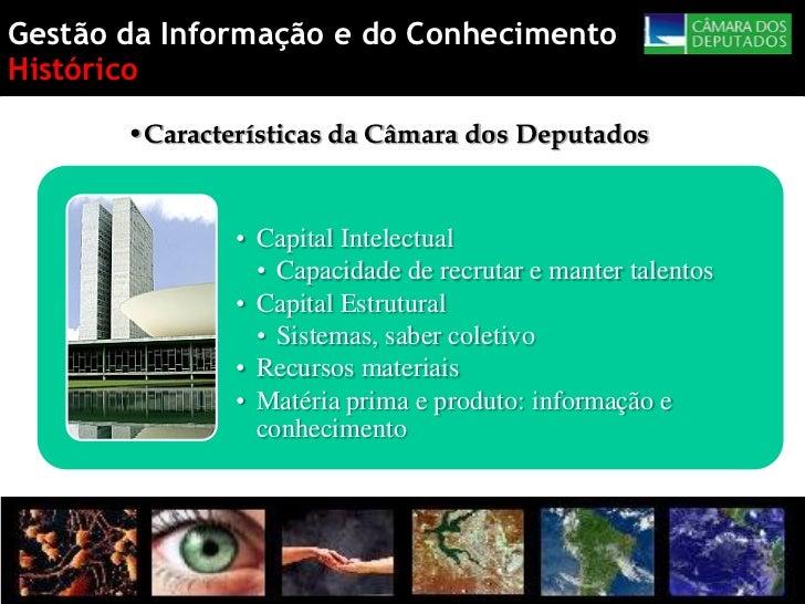 Gestão da Informação e do ConhecimentoHistórico       •Características da Câmara dos Deputados               • Capital Int...