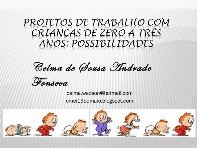 Celma de Sousa Andrade Fonseca celma.wadson@hotmail.com cmei13demaio.blogspot.com