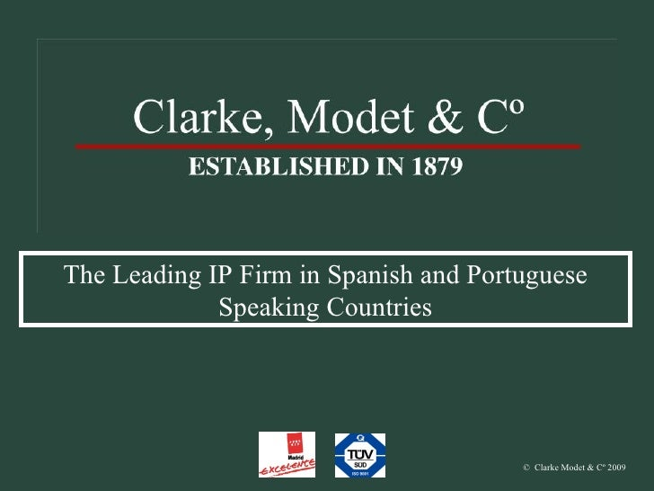 ©   Clarke Modet & Cº 2009 The Leading IP Firm in Spanish and Portuguese Speaking Countries