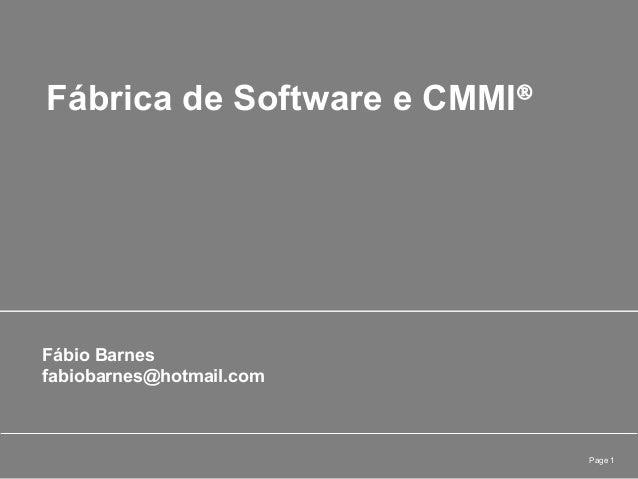 Page 1Fábrica de Software e CMMI®Fábio Barnesfabiobarnes@hotmail.com