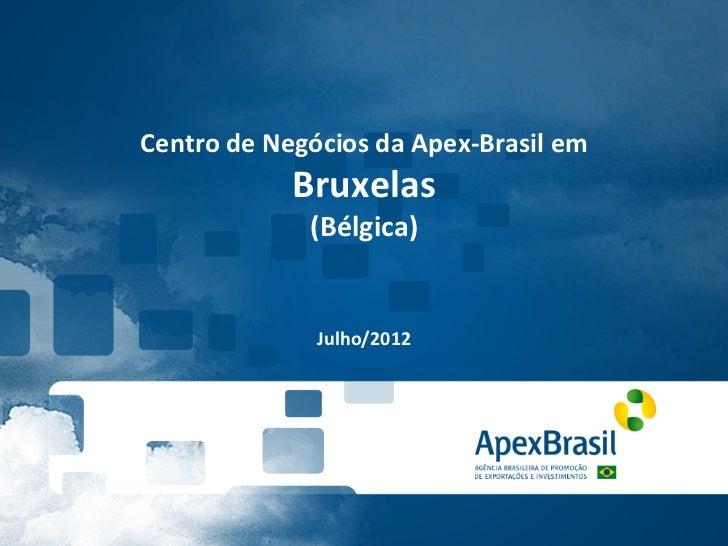 Centro de Negócios da Apex-‐Brasil em                    Bruxelas                       (Bélgica)      ...
