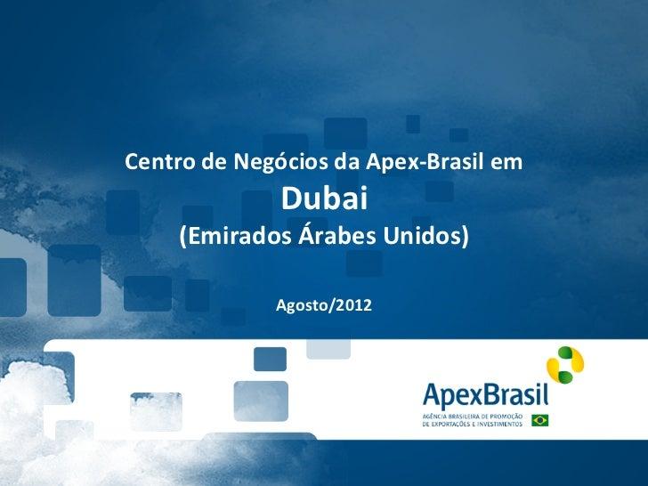 Centro de Negócios da Apex-‐Brasil em                      Dubai        (Emirados Árabes Unidos)     ...