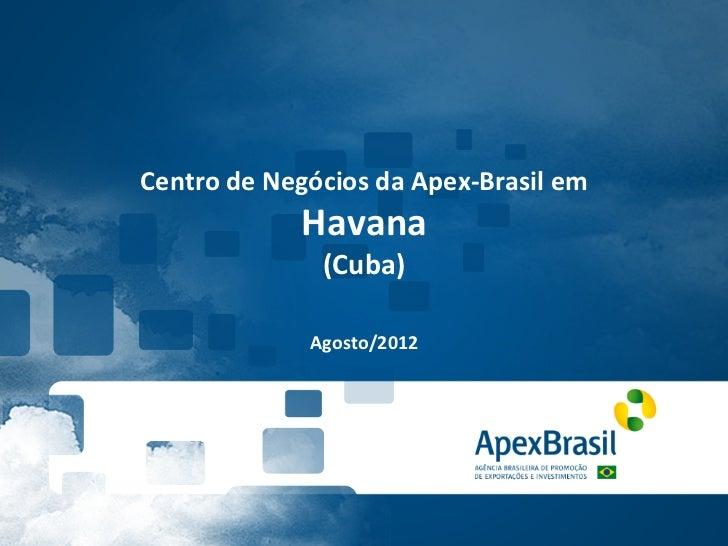 Centro de Negócios da Apex-‐Brasil em                     Havana                       (Cuba)            ...