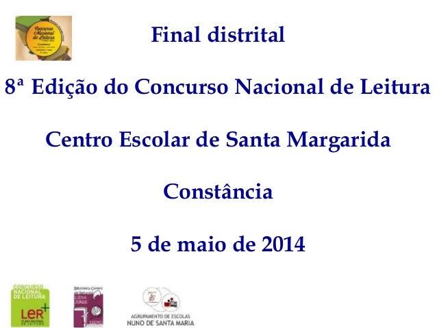 Final distrital 8ª Edição do Concurso Nacional de Leitura Centro Escolar de Santa Margarida Constância 5 de maio de 2014
