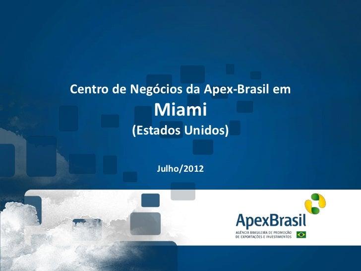 Centro de Negócios da Apex-Brasil em             Miami          (Estados Unidos)              Julho/2012