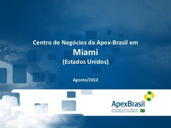 Centro de Negócios da Apex-‐Brasil em                      Miami                (Estados Unidos)       ...