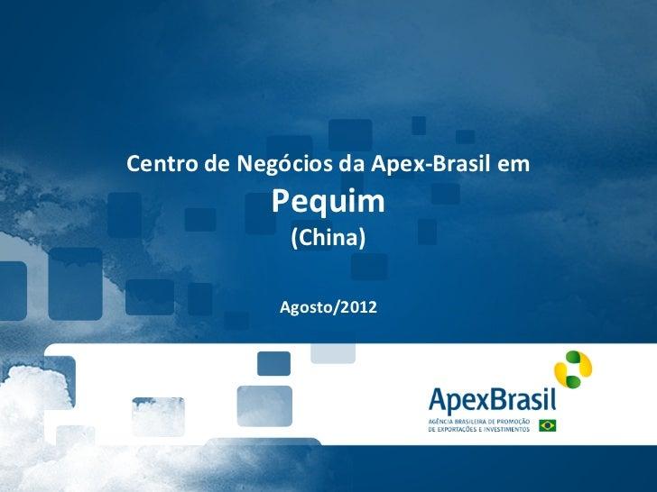 Centro de Negócios da Apex-‐Brasil em                     Pequim                       (China)           ...