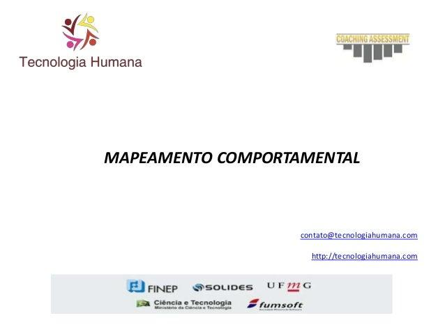 MAPEAMENTO COMPORTAMENTAL contato@tecnologiahumana.com http://tecnologiahumana.com