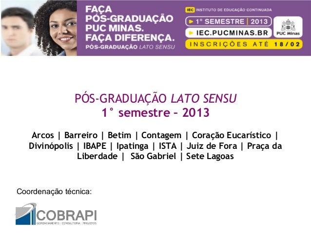 PÓS-GRADUAÇÃO LATO SENSU                   1° semestre – 2013    Arcos | Barreiro | Betim | Contagem | Coração Eucarístico...