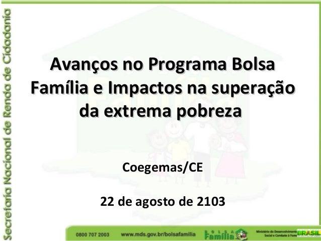 Avanços no Programa BolsaAvanços no Programa Bolsa Família e Impactos na superaçãoFamília e Impactos na superação da extre...