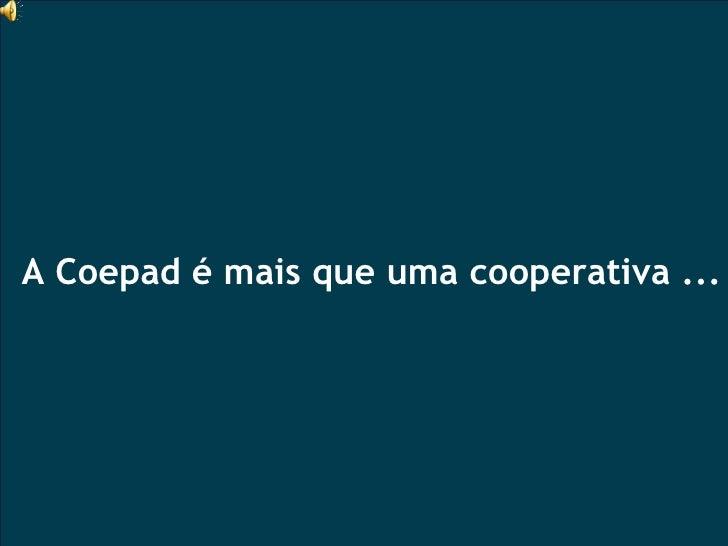 A Coepad é mais que uma cooperativa ...