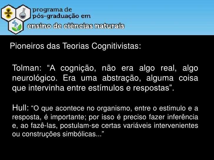 """Pioneiros das Teorias Cognitivistas: <br />Tolman: """"A cognição, não era algo real, algo neurológico. Era uma abstração, al..."""