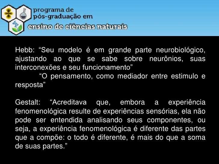 """Hebb: """"Seu modelo é em grande parte neurobiológico, ajustando ao que se sabe sobre neurônios, suas interconexões e seu fun..."""
