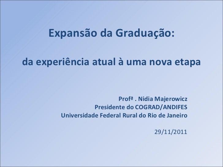 Expansão da Graduação:da experiência atual à uma nova etapa                           Profª . Nidia Majerowicz            ...