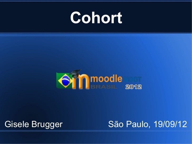 CohortGisele Brugger       São Paulo, 19/09/12