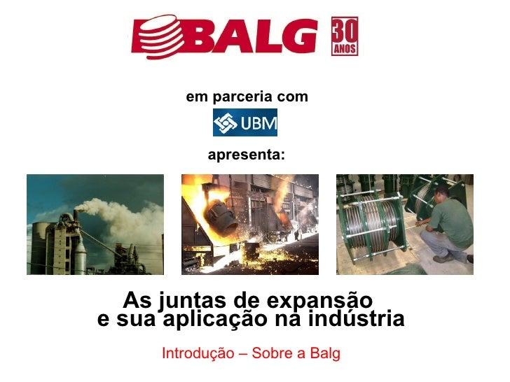 em parceria com              apresenta:       As juntas de expansão e sua aplicação na indústria      Introdução – Sobre a...