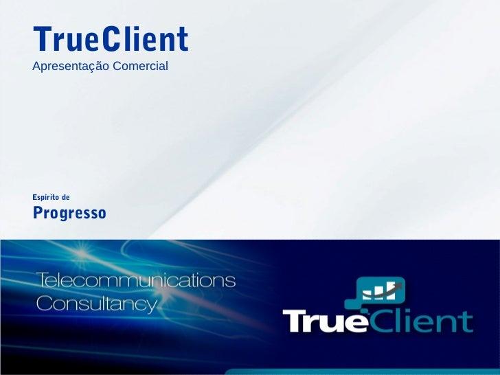 TrueClientApresentação ComercialEspírito deProgresso