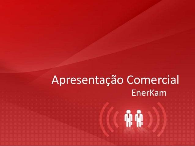 Apresentação Comercial EnerKam