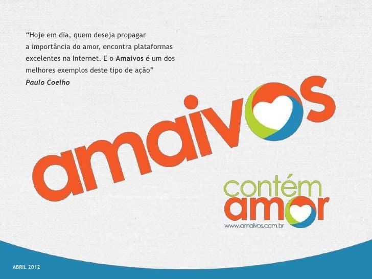 """""""Hoje em dia, quem deseja propagar    a importância do amor, encontra plataformas    excelentes na Internet. E o Amaivos é..."""