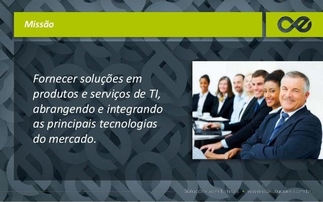Visão Ser reconhecida pelos clientes como o melhor fornecedor de soluções integradas de TI, tornando-se o maior do sul do ...
