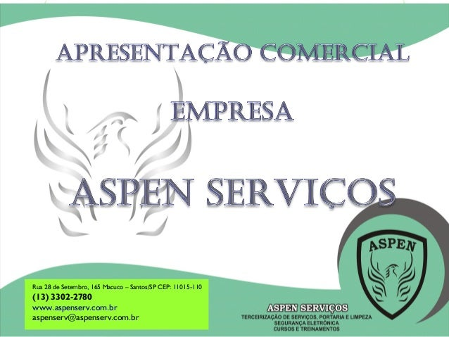 Rua 28 de Setembro, 165 Macuco – Santos/SP CEP: 11015-110 (13) 3302-2780 www.aspenserv.com.br aspenserv@aspenserv.com.br