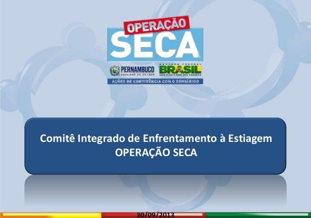 Comitê Integrado de Enfrentamento à Estiagem OPERAÇÃO SECA  Operação Seca  30/09/2013