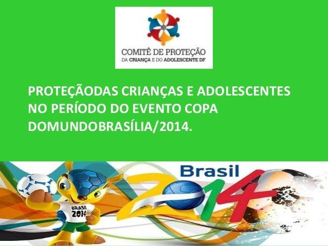 PROTEÇÃODAS CRIANÇAS E ADOLESCENTES NO PERÍODO DO EVENTO COPA DOMUNDOBRASÍLIA/2014.
