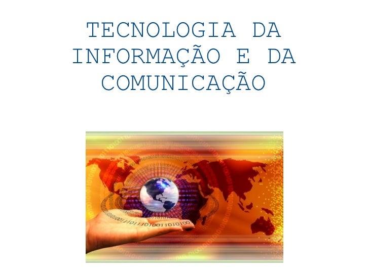 TECNOLOGIA DA INFORMAÇÃO E DA COMUNICAÇÃO