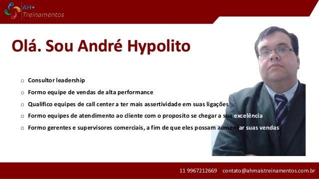 11 9967212669 contato@ahmaistreinamentos.com.br Olá. Sou André Hypolito o Consultor leadership o Formo equipe de vendas de...