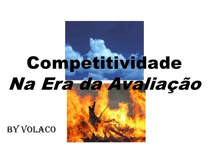 Competitividade Na Era da Avaliação  By volaco