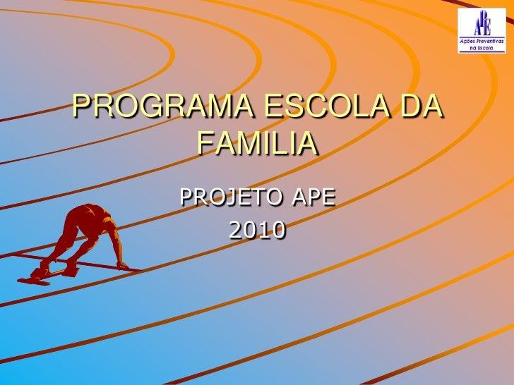 PROGRAMA ESCOLA DA FAMILIA<br />PROJETO APE<br />2010<br />