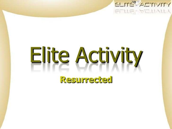 Elite Activity<br />Resurrected<br />