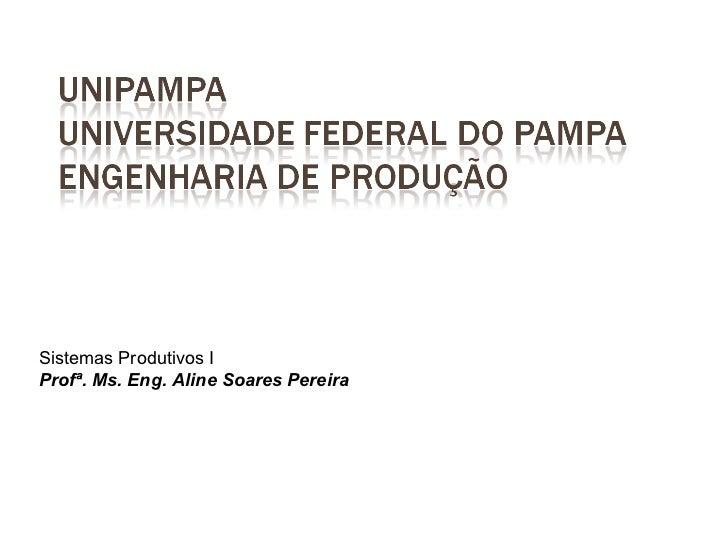 Sistemas Produtivos IProfª. Ms. Eng. Aline Soares Pereira