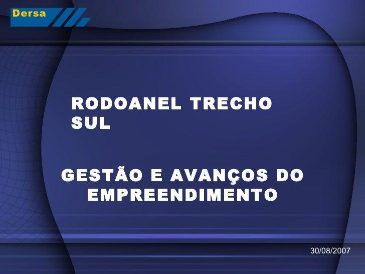 RODOANEL TRECHO SUL GESTÃO E AVANÇOS DO EMPREENDIMENTO 30/08/2007